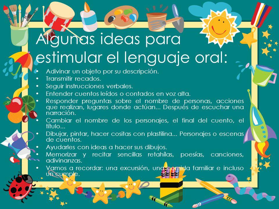 Algunas ideas para estimular el lenguaje oral: