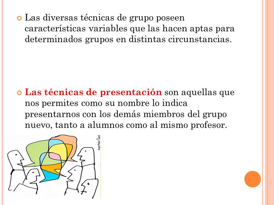 Las diversas técnicas de grupo poseen características variables que las hacen aptas para determinados grupos en distintas circunstancias.