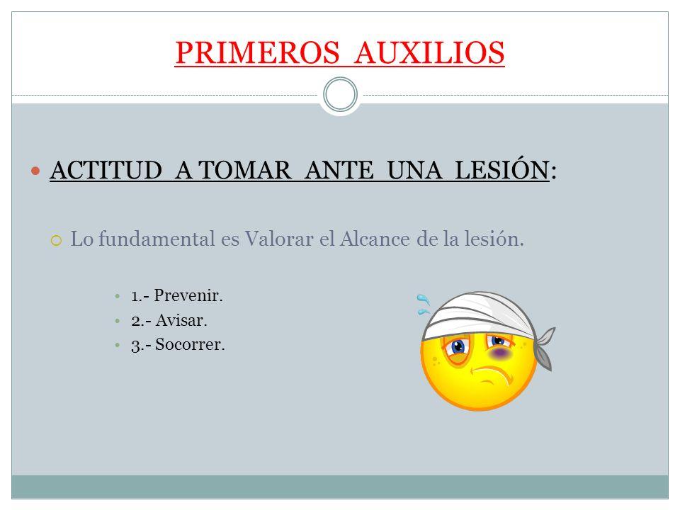 PRIMEROS AUXILIOS ACTITUD A TOMAR ANTE UNA LESIÓN: