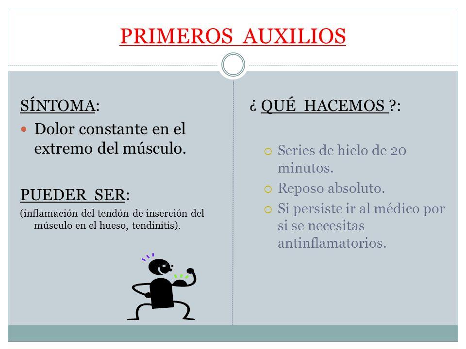 PRIMEROS AUXILIOS SÍNTOMA: Dolor constante en el extremo del músculo.