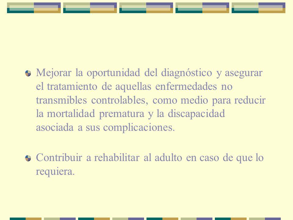 Mejorar la oportunidad del diagnóstico y asegurar el tratamiento de aquellas enfermedades no transmibles controlables, como medio para reducir la mortalidad prematura y la discapacidad asociada a sus complicaciones.
