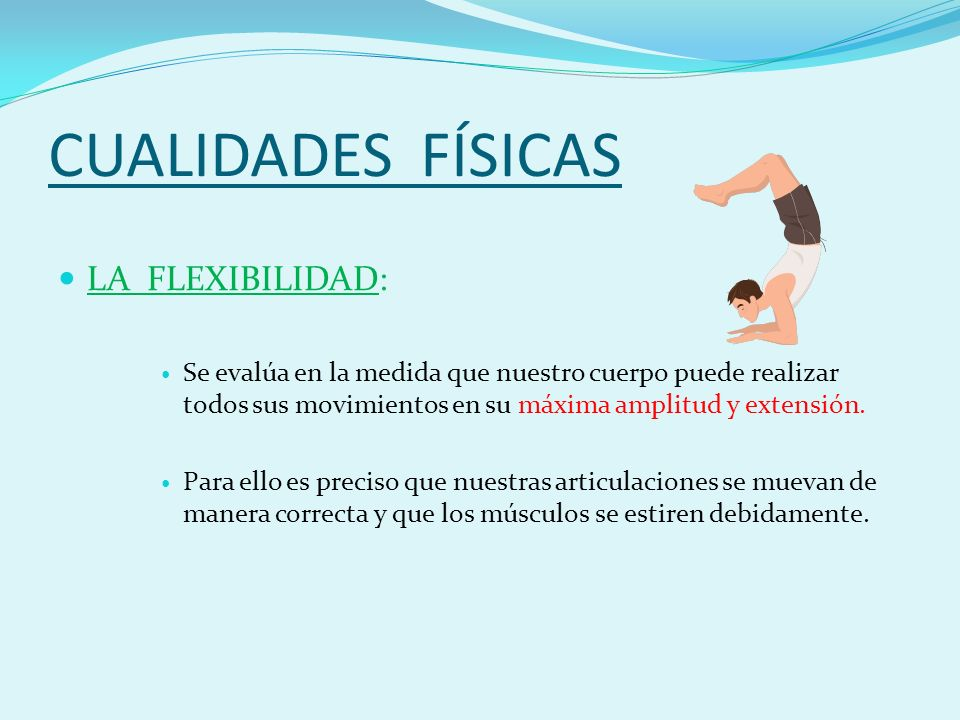 CUALIDADES FÍSICAS LA FLEXIBILIDAD: