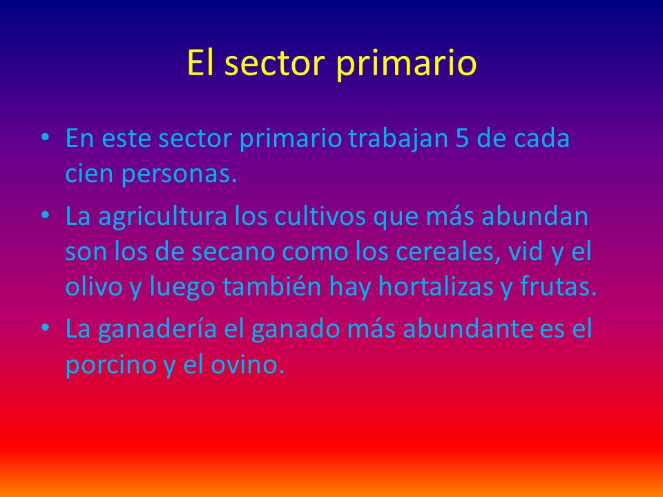 El sector primario En este sector primario trabajan 5 de cada cien personas.
