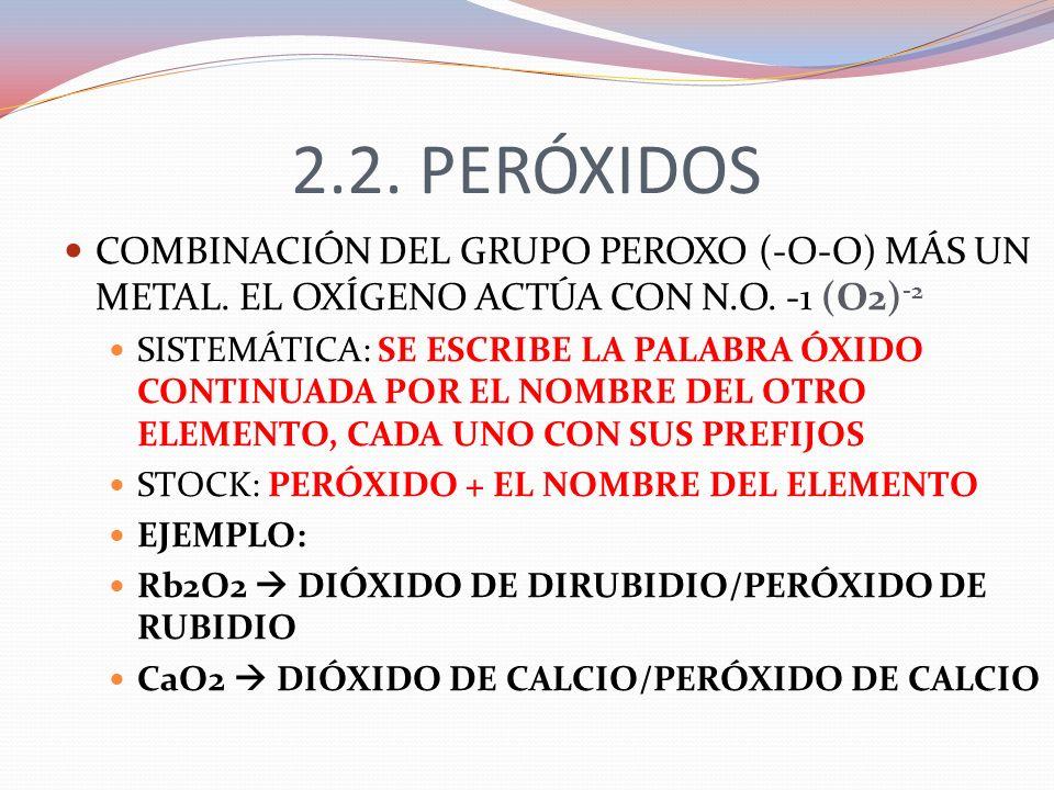 2.2. PERÓXIDOSCOMBINACIÓN DEL GRUPO PEROXO (-O-O) MÁS UN METAL. EL OXÍGENO ACTÚA CON N.O. -1 (O2)-2.