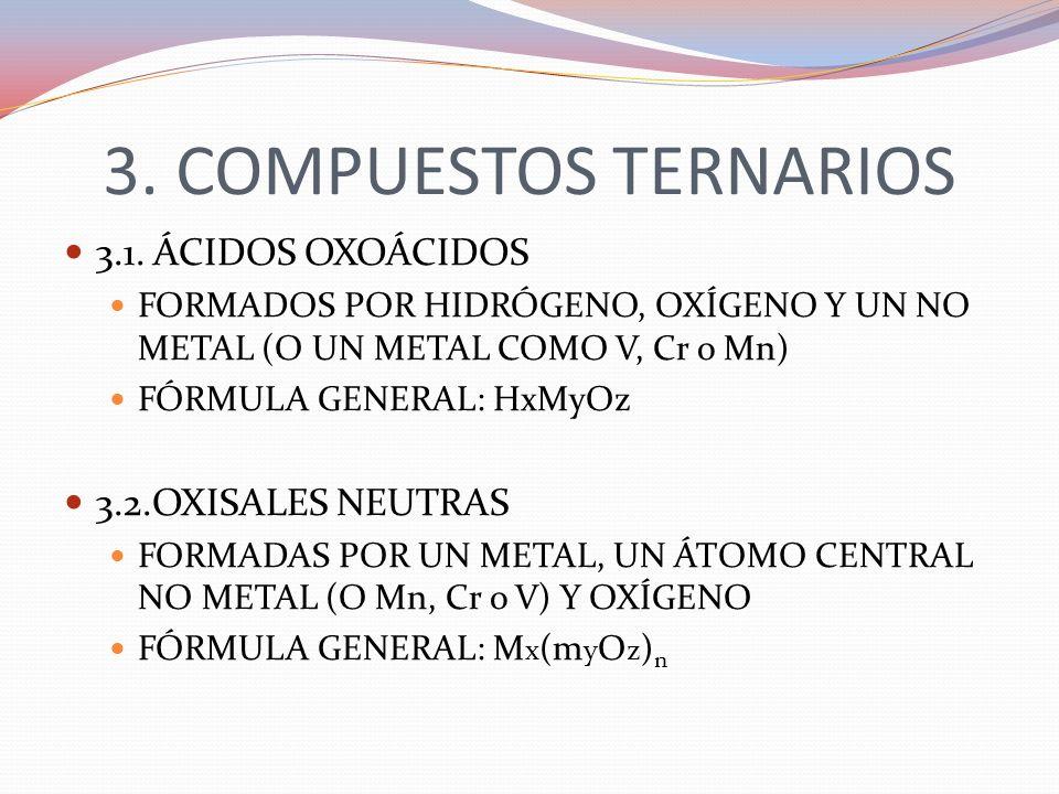 3. COMPUESTOS TERNARIOS 3.1. ÁCIDOS OXOÁCIDOS 3.2.OXISALES NEUTRAS