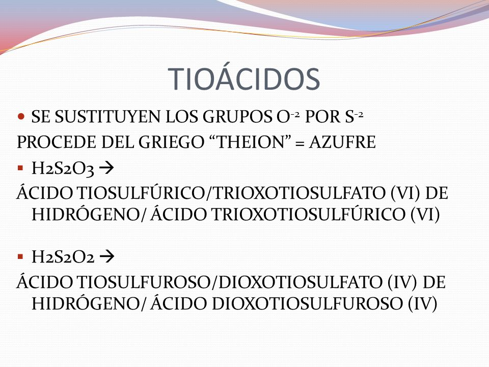 TIOÁCIDOS SE SUSTITUYEN LOS GRUPOS O-2 POR S-2