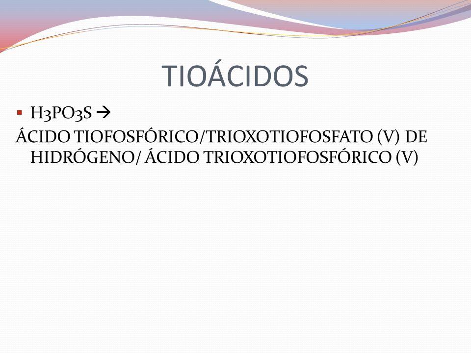 TIOÁCIDOS H3PO3S  ÁCIDO TIOFOSFÓRICO/TRIOXOTIOFOSFATO (V) DE HIDRÓGENO/ ÁCIDO TRIOXOTIOFOSFÓRICO (V)