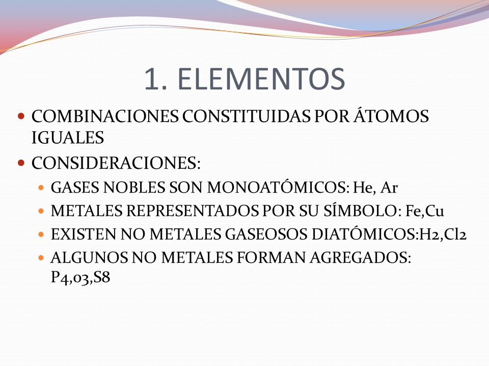 1. ELEMENTOS COMBINACIONES CONSTITUIDAS POR ÁTOMOS IGUALES