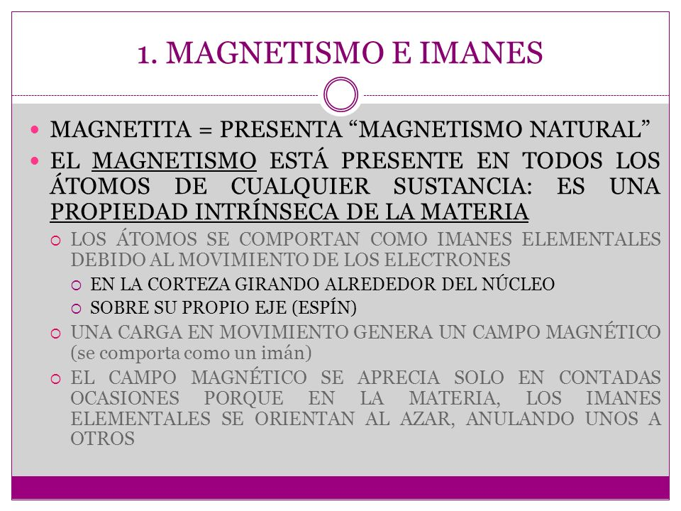 1. MAGNETISMO E IMANES MAGNETITA = PRESENTA MAGNETISMO NATURAL