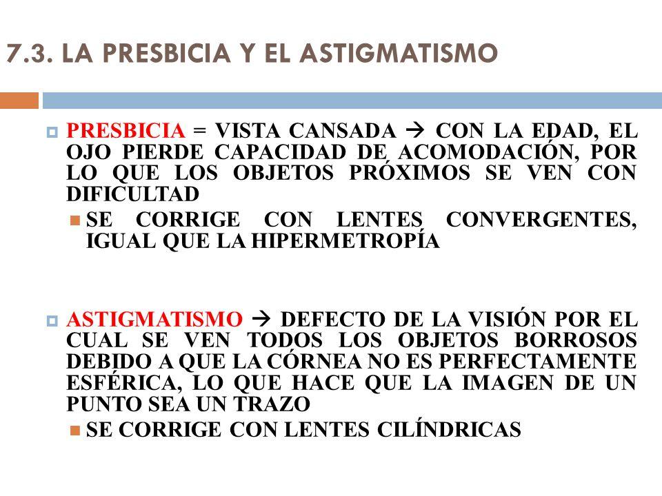 7.3. LA PRESBICIA Y EL ASTIGMATISMO