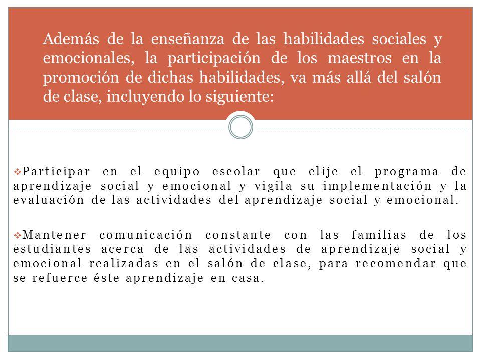 Además de la enseñanza de las habilidades sociales y emocionales, la participación de los maestros en la promoción de dichas habilidades, va más allá del salón de clase, incluyendo lo siguiente: