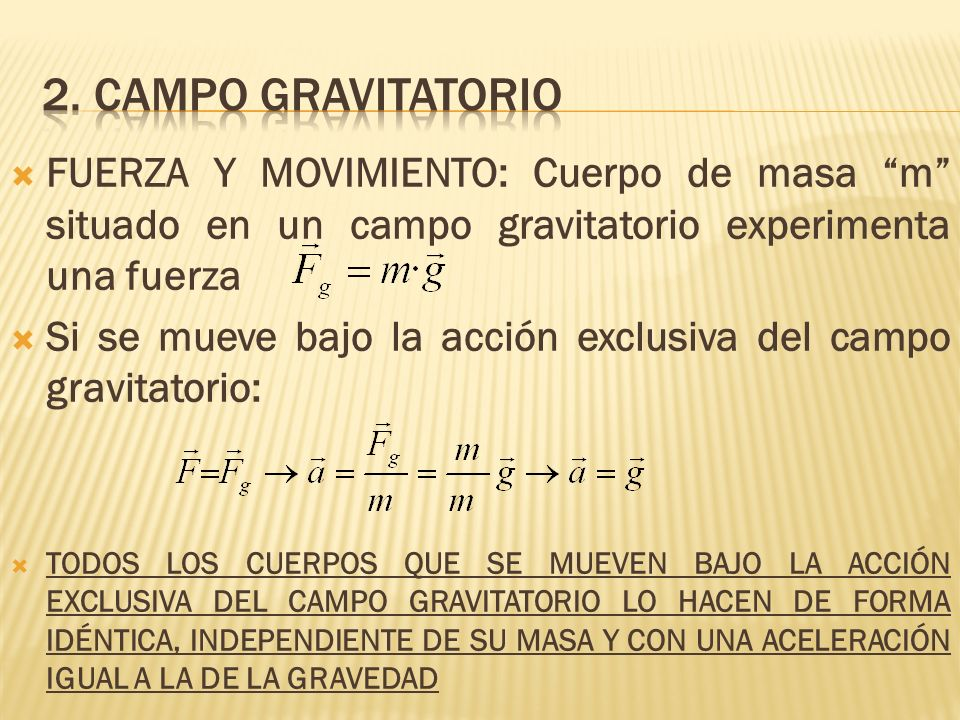 2. Campo gravitatorio FUERZA Y MOVIMIENTO: Cuerpo de masa m situado en un campo gravitatorio experimenta una fuerza.
