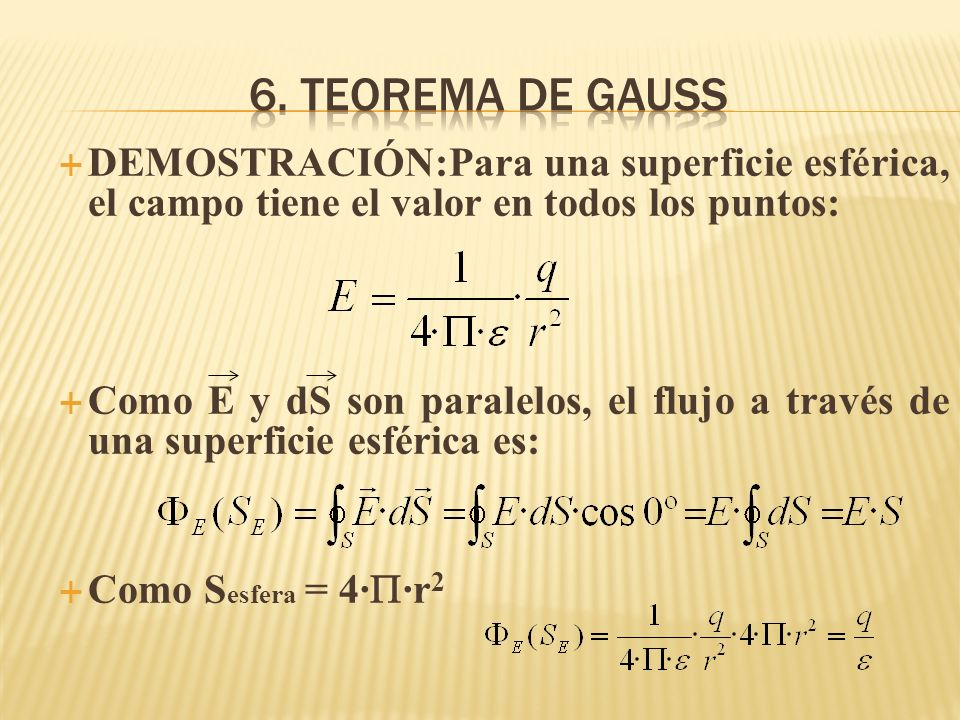 6. Teorema de gauss DEMOSTRACIÓN:Para una superficie esférica, el campo tiene el valor en todos los puntos: