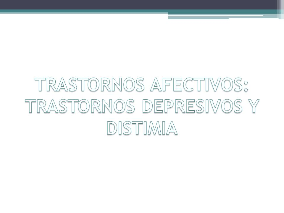 TRASTORNOS AFECTIVOS: TRASTORNOS DEPRESIVOS Y DISTIMIA