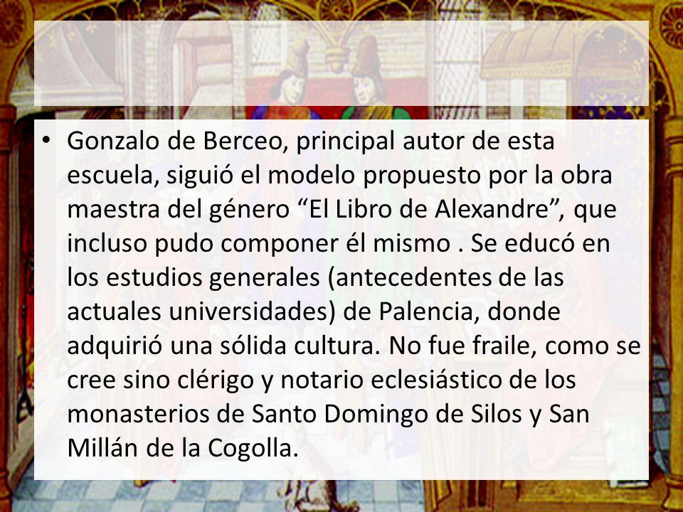 Gonzalo de Berceo, principal autor de esta escuela, siguió el modelo propuesto por la obra maestra del género El Libro de Alexandre , que incluso pudo componer él mismo .