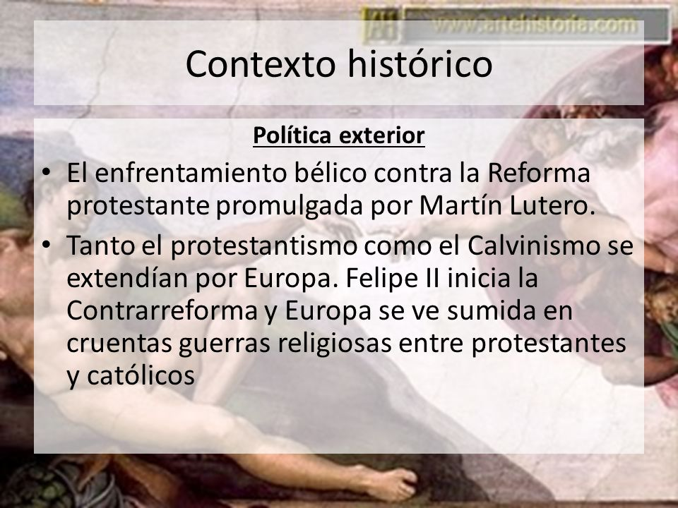 Contexto histórico Política exterior. El enfrentamiento bélico contra la Reforma protestante promulgada por Martín Lutero.