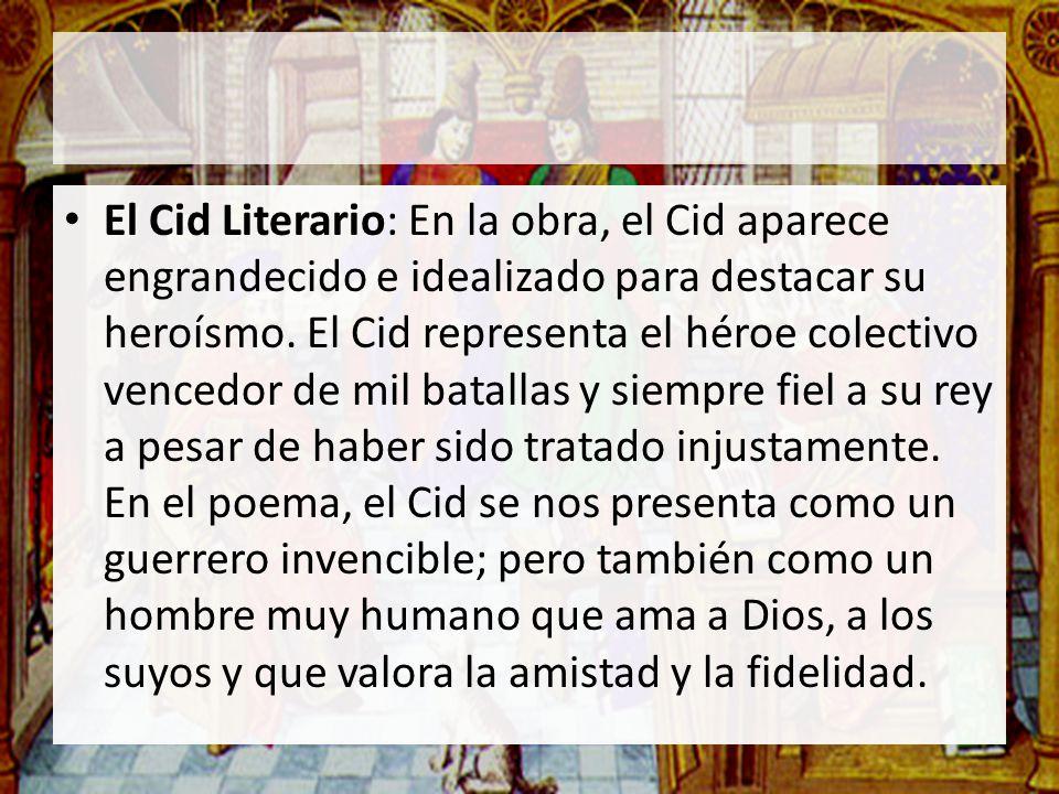 El Cid Literario: En la obra, el Cid aparece engrandecido e idealizado para destacar su heroísmo.