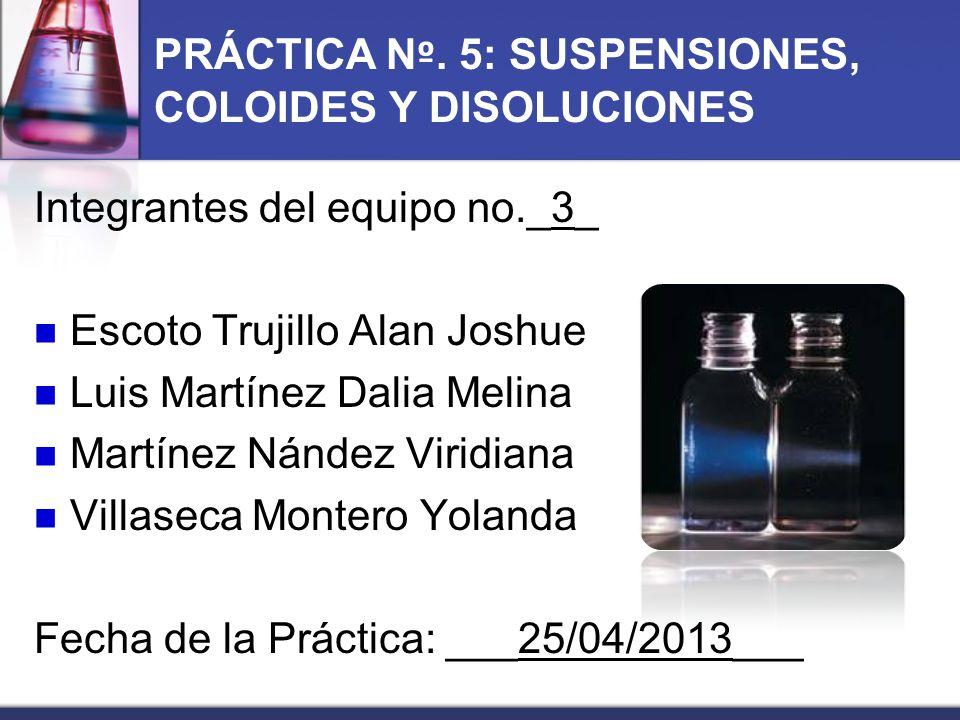 PRÁCTICA Nº. 5: SUSPENSIONES, COLOIDES Y DISOLUCIONES