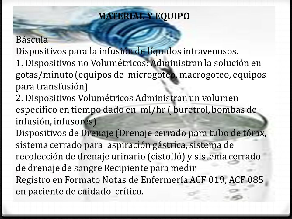 MATERIAL Y EQUIPO Báscula. Dispositivos para la infusión de líquidos intravenosos.