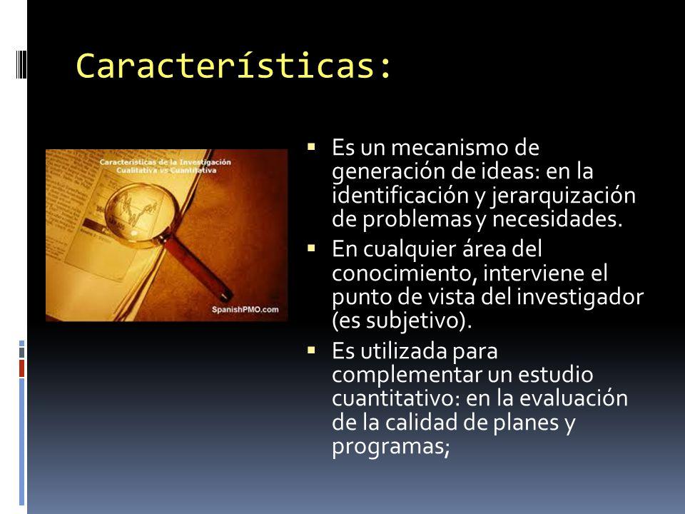 Características: Es un mecanismo de generación de ideas: en la identificación y jerarquización de problemas y necesidades.