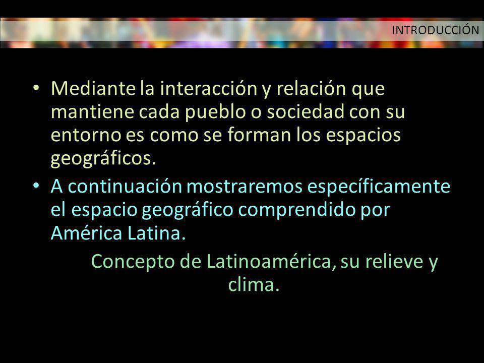 El Concepto de Latinoamérica, su relieve y clima.