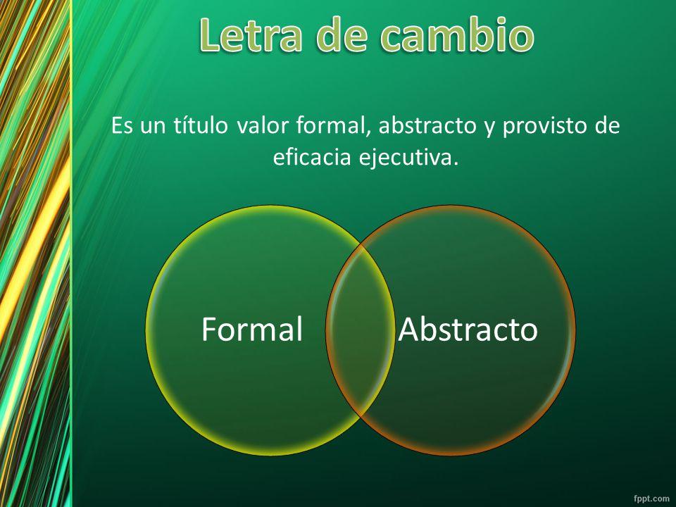 Es un título valor formal, abstracto y provisto de eficacia ejecutiva.