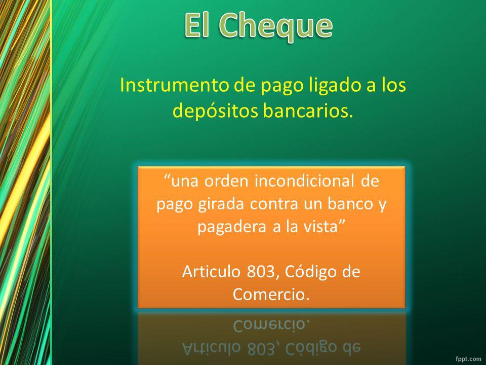 El Cheque Instrumento de pago ligado a los depósitos bancarios.