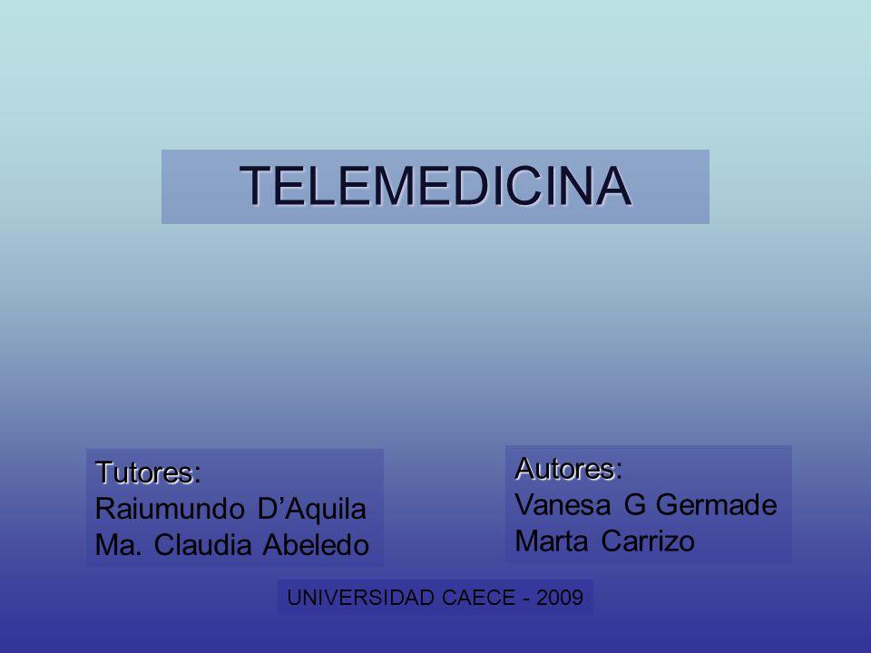 TELEMEDICINA Autores: Tutores: Vanesa G Germade Raiumundo D'Aquila