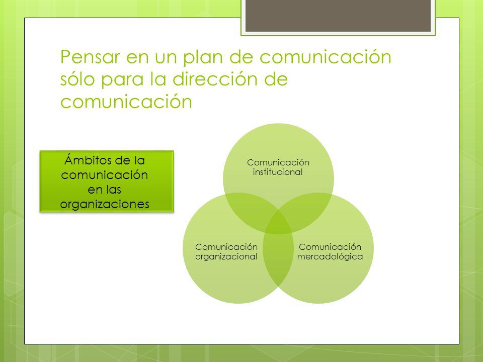 Pensar en un plan de comunicación sólo para la dirección de comunicación