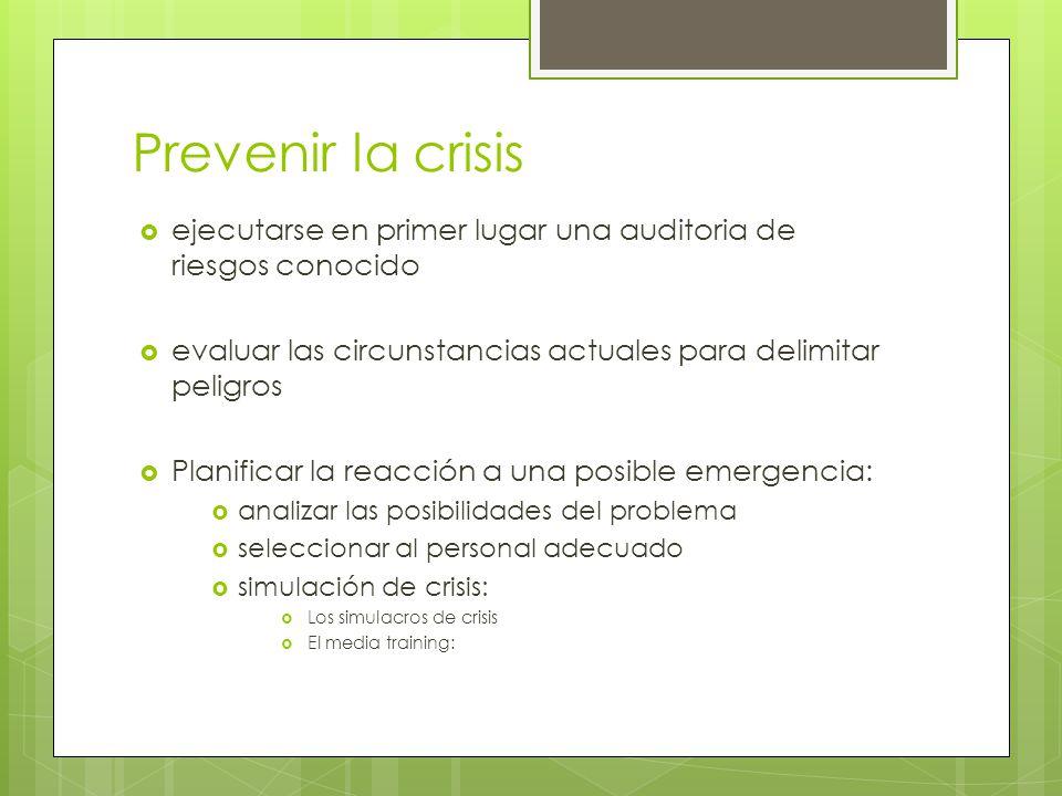 Prevenir la crisis ejecutarse en primer lugar una auditoria de riesgos conocido. evaluar las circunstancias actuales para delimitar peligros.