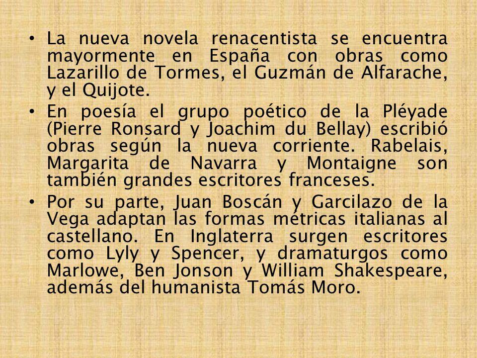 La nueva novela renacentista se encuentra mayormente en España con obras como Lazarillo de Tormes, el Guzmán de Alfarache, y el Quijote.