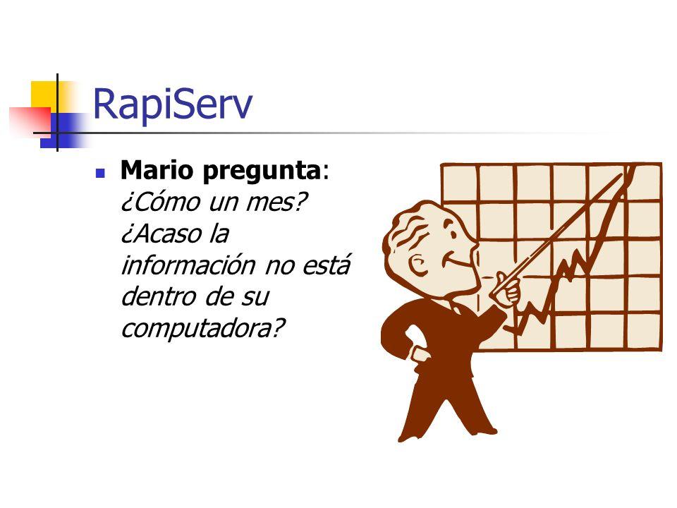 RapiServ Mario pregunta: ¿Cómo un mes ¿Acaso la información no está dentro de su computadora