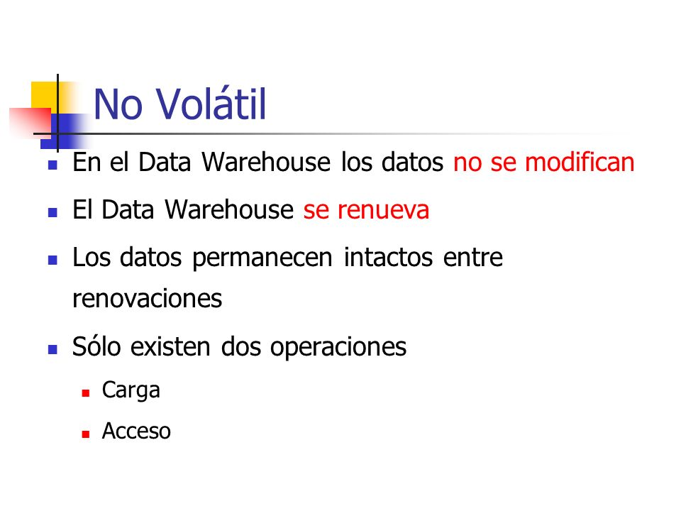 No Volátil En el Data Warehouse los datos no se modifican