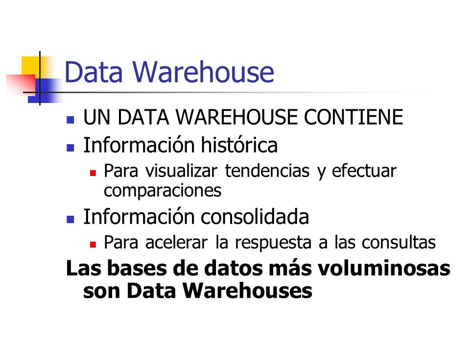 Data Warehouse UN DATA WAREHOUSE CONTIENE Información histórica