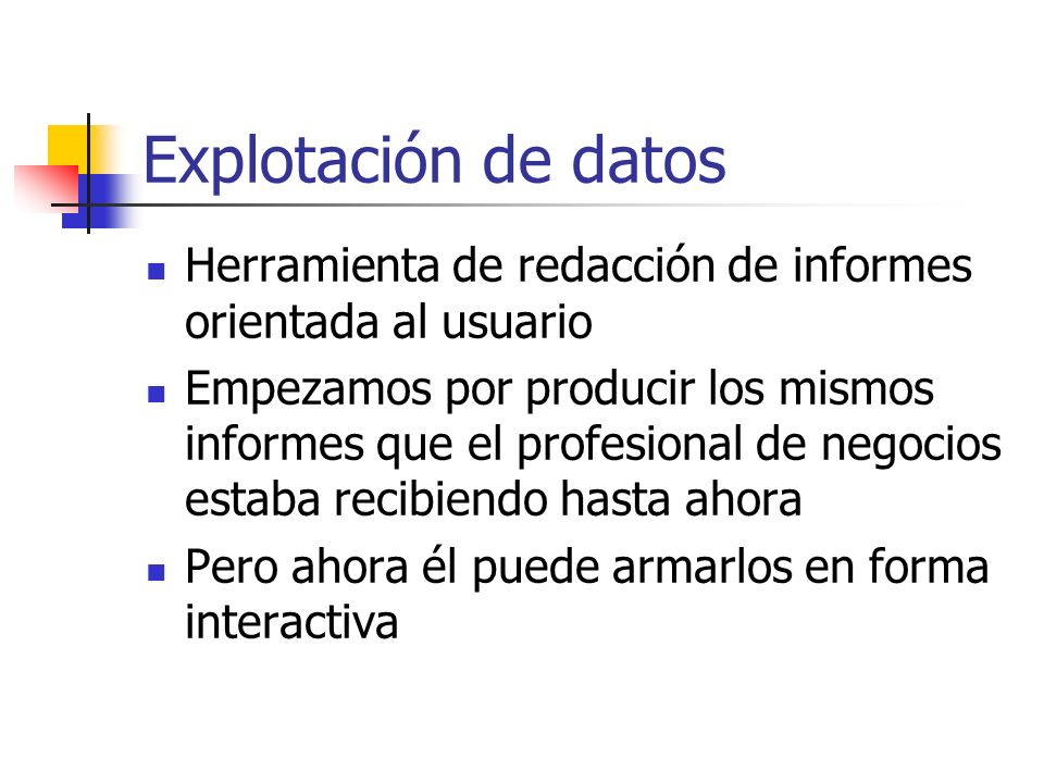 Explotación de datosHerramienta de redacción de informes orientada al usuario.