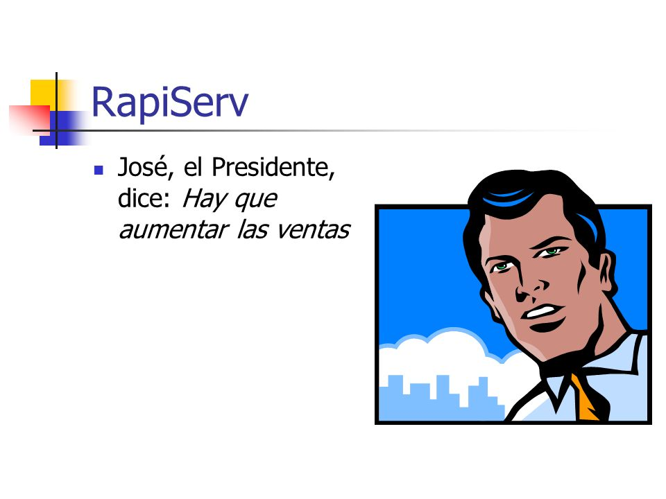 RapiServ José, el Presidente, dice: Hay que aumentar las ventas