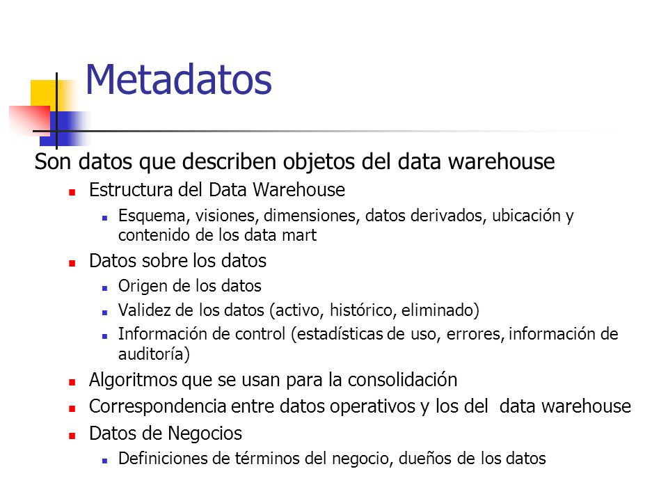 Metadatos Son datos que describen objetos del data warehouse
