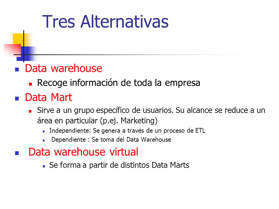 Tres Alternativas Data warehouse Data Mart Data warehouse virtual