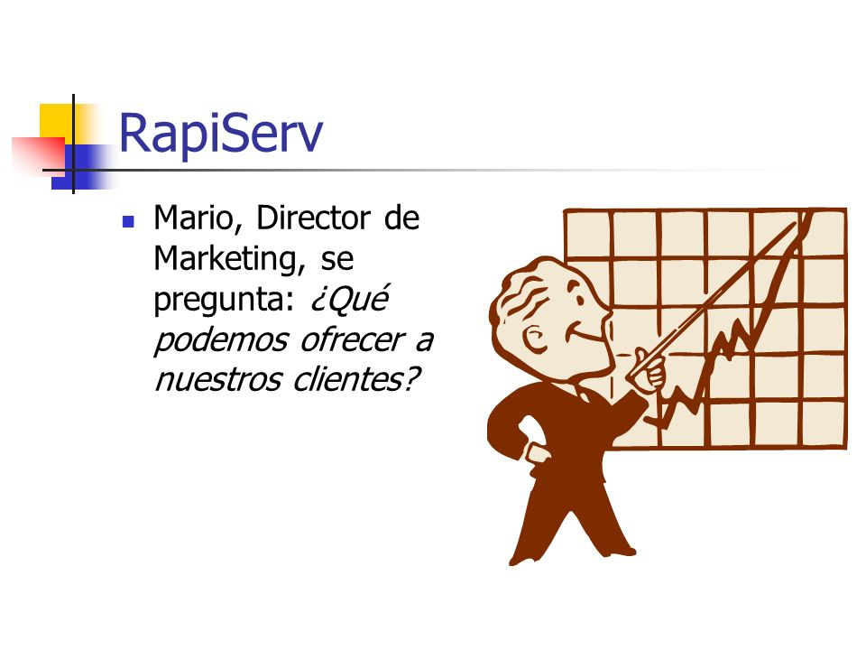 RapiServ Mario, Director de Marketing, se pregunta: ¿Qué podemos ofrecer a nuestros clientes