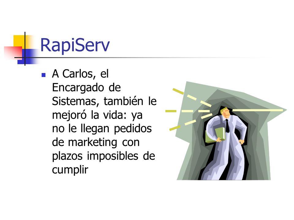 RapiServ A Carlos, el Encargado de Sistemas, también le mejoró la vida: ya no le llegan pedidos de marketing con plazos imposibles de cumplir.