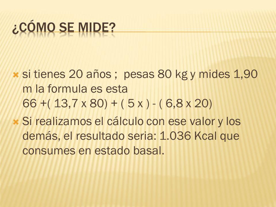 ¿Cómo se mide si tienes 20 años ; pesas 80 kg y mides 1,90 m la formula es esta 66 +( 13,7 x 80) + ( 5 x ) - ( 6,8 x 20)