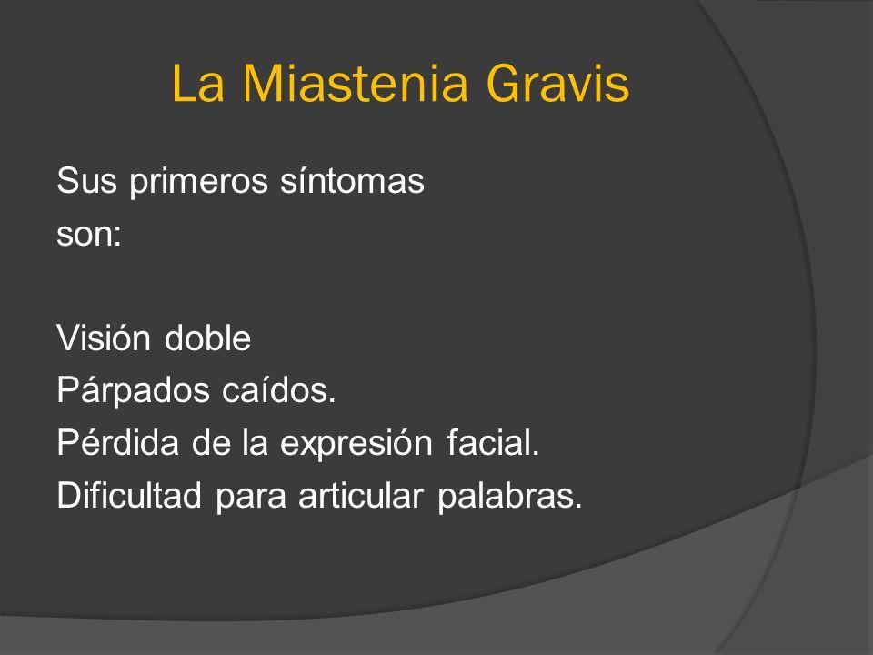 La Miastenia Gravis Sus primeros síntomas son: Visión doble Párpados caídos.