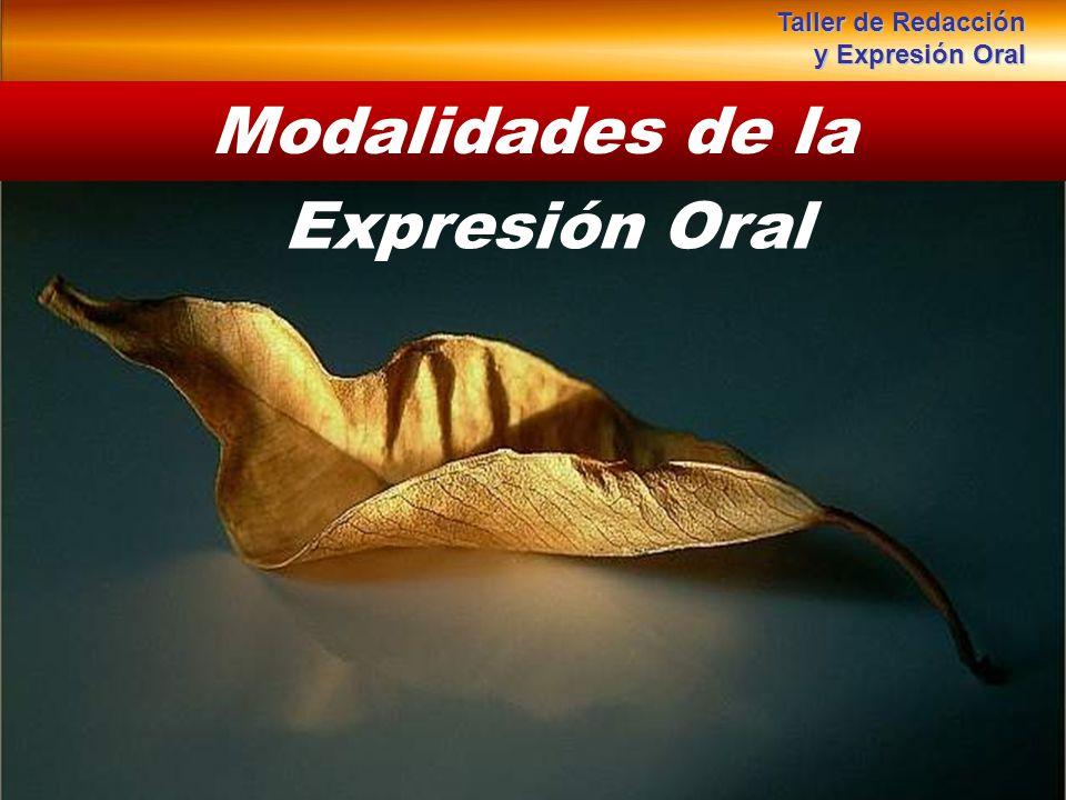 Taller de Redacción y Expresión Oral Modalidades de la Expresión Oral