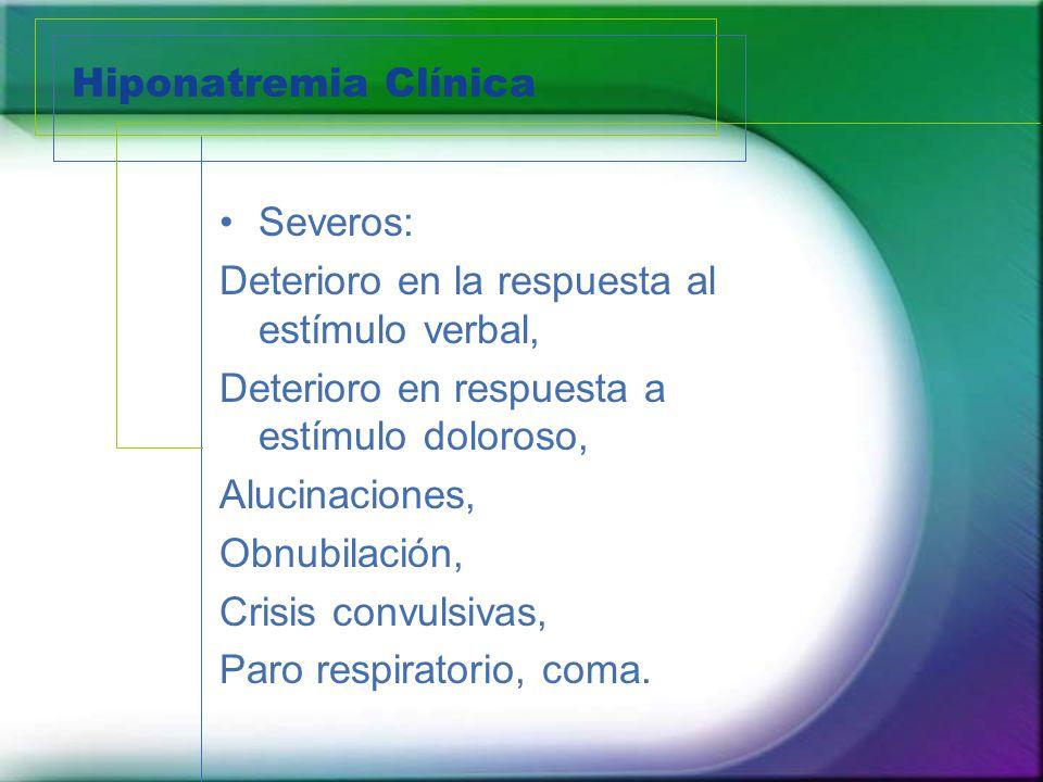 Hiponatremia Clínica Severos: Deterioro en la respuesta al estímulo verbal, Deterioro en respuesta a estímulo doloroso,