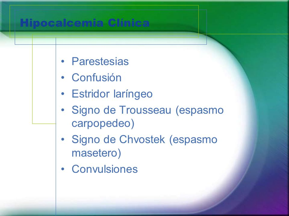 Hipocalcemia Clínica Parestesias. Confusión. Estridor laríngeo. Signo de Trousseau (espasmo carpopedeo)