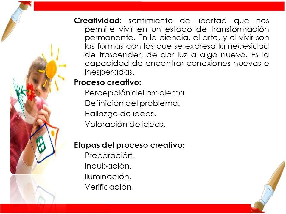 Creatividad: sentimiento de libertad que nos permite vivir en un estado de transformación permanente.