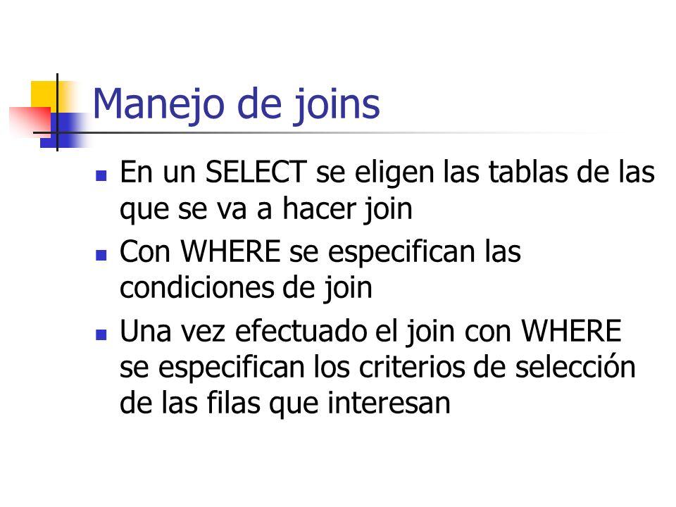 Manejo de joins En un SELECT se eligen las tablas de las que se va a hacer join. Con WHERE se especifican las condiciones de join.