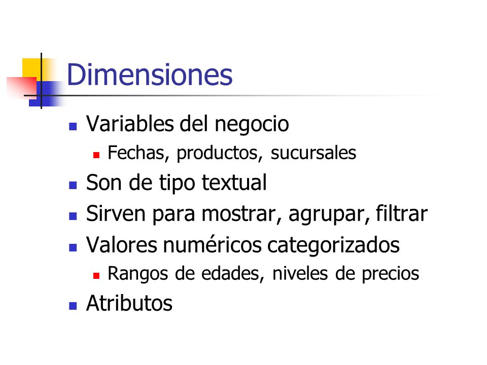 Dimensiones Variables del negocio Son de tipo textual