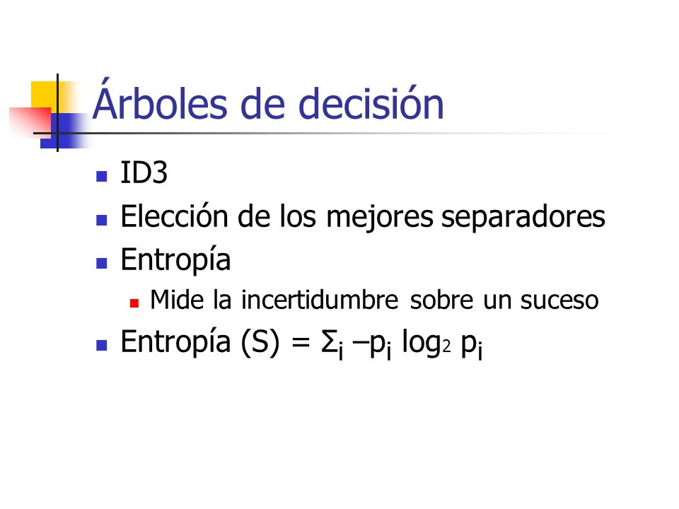 Árboles de decisión ID3 Elección de los mejores separadores Entropía