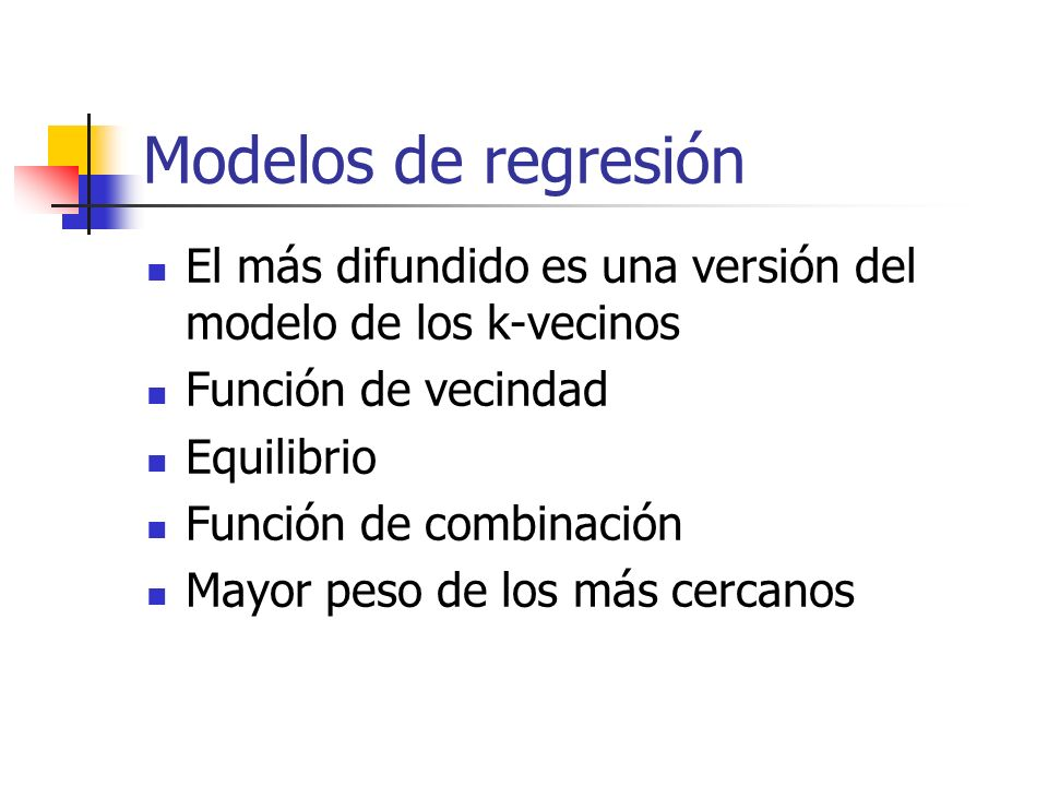 Modelos de regresión El más difundido es una versión del modelo de los k-vecinos. Función de vecindad.
